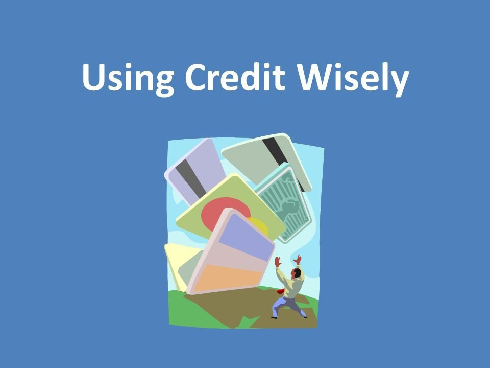 Use credit wisely